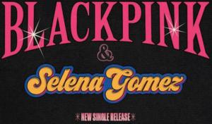 Selena Gomez y Blackpink: la colaboración del verano