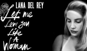 Lana Del Rey lanza su nueva canción 'Let Me Love You Like a Woman'