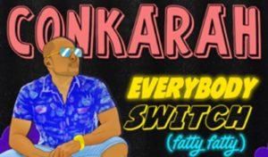 Conkarah vuelve con 'Everybody Switch (Fatty Fatty)'